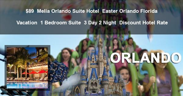 $89 | Melia Orlando Suite Hotel | Easter Orlando Florida Vacation | 1 Bedroom Suite | 3 Day 2 Night | Discount Hotel Rate