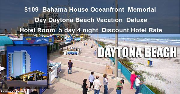 $109 | Bahama House Oceanfront | Memorial Day Daytona Beach Vacation | Deluxe Hotel Room | 5 day 4 night | Discount Hotel Rate