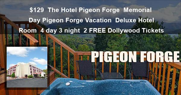 $129 | The Hotel Pigeon Forge | Memorial Day Pigeon Forge Vacation | Deluxe Hotel Room | 4 day 3 night | 2 FREE Dollywood Tickets