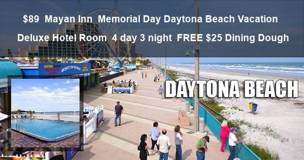 $89 | Mayan Inn | Memorial Day Daytona Beach Vacation | Deluxe Hotel Room | 4 day 3 night | FREE $25 Dining Dough