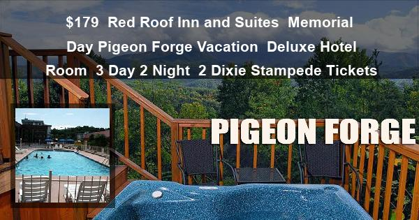$179 | Red Roof Inn and Suites | Memorial Day Pigeon Forge Vacation | Deluxe Hotel Room | 3 Day 2 Night | 2 Dixie Stampede Tickets