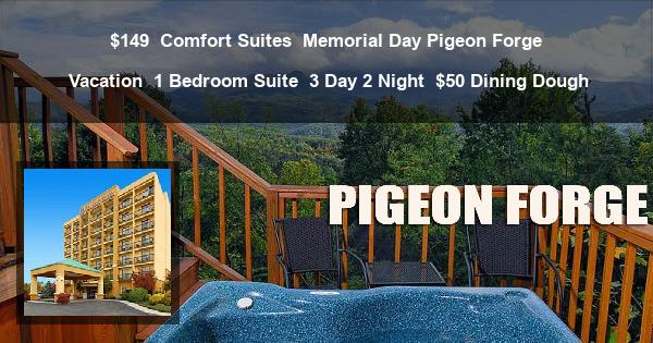 $149 | Comfort Suites | Memorial Day Pigeon Forge Vacation | 1 Bedroom Suite | 3 Day 2 Night | $50 Dining Dough