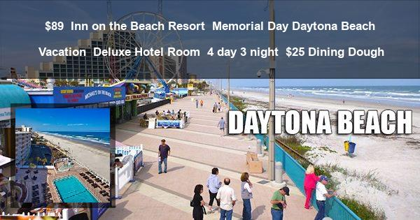 $89 | Inn on the Beach Resort | Memorial Day Daytona Beach Vacation | Deluxe Hotel Room | 4 day 3 night | $25 Dining Dough
