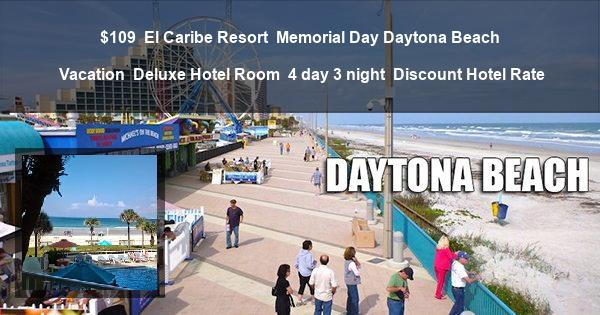 $109 | El Caribe Resort | Memorial Day Daytona Beach Vacation | Deluxe Hotel Room | 4 day 3 night | Discount Hotel Rate