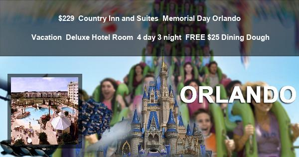 $229 | Country Inn and Suites | Memorial Day Orlando Vacation | Deluxe Hotel Room | 4 day 3 night | FREE $25 Dining Dough