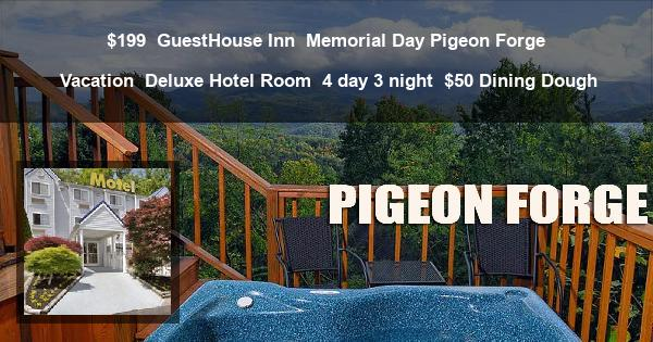 $199 | GuestHouse Inn | Memorial Day Pigeon Forge Vacation | Deluxe Hotel Room | 4 day 3 night | $50 Dining Dough