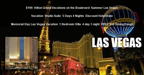 $199 | Hilton Grand Vacations on the Boulevard | Summer Las Vegas Vacation | Studio Suite | 5 Days 4 Nights | Discount Hotel Rate | Memorial Day Las Vegas Vacation | 1 Bedroom Villa | 4 day 3 night | FREE $50 Dining Dough