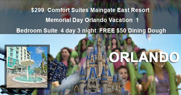 $299   Comfort Suites Maingate East Resort   Memorial Day Orlando Vacation   1 Bedroom Suite   4 day 3 night   FREE $50 Dining Dough