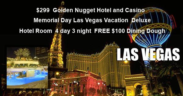 $299 | Golden Nugget Hotel and Casino | Memorial Day Las Vegas Vacation | Deluxe Hotel Room | 4 day 3 night | $100 Dining Dough