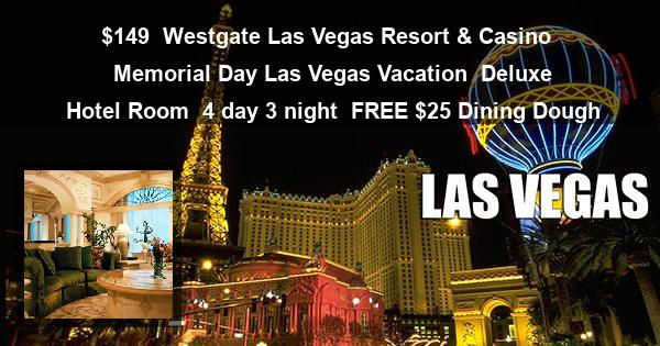 $149 | Westgate Las Vegas Resort & Casino | Memorial Day Las Vegas Vacation | Deluxe Hotel Room | 4 day 3 night | FREE $25 Dining Dough