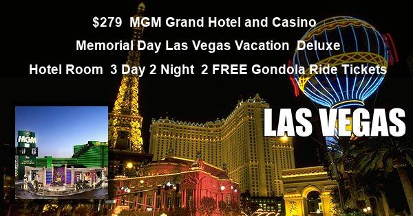 $279 | MGM Grand Hotel and Casino | Memorial Day Las Vegas Vacation | Deluxe Hotel Room | 3 Day 2 Night | 2 FREE Gondola Ride Tickets