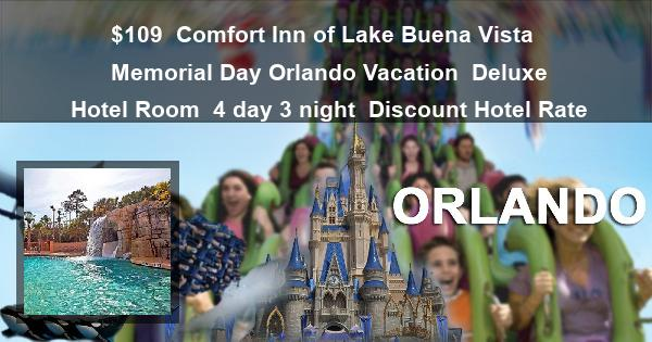 $109 | Comfort Inn of Lake Buena Vista | Memorial Day Orlando Vacation | Deluxe Hotel Room | 4 day 3 night | Discount Hotel Rate