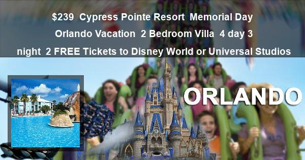 $239 | Cypress Pointe Resort | Memorial Day Orlando Vacation | 2 Bedroom Villa | 4 day 3 night | 2 FREE Tickets to Disney World or Universal Studios