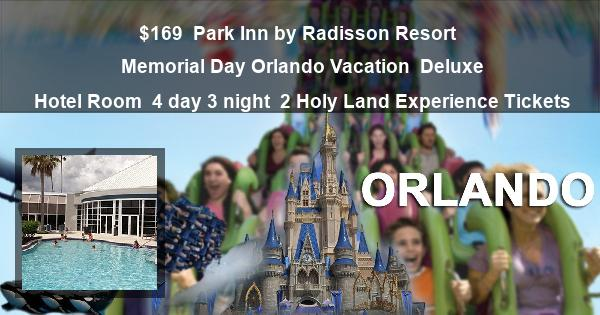 $169 | Park Inn by Radisson Resort | Memorial Day Orlando Vacation | Deluxe Hotel Room | 4 day 3 night | 2 Holy Land Experience Tickets