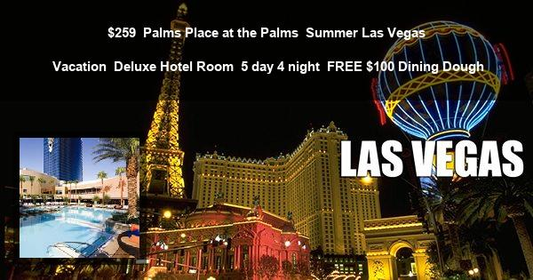 $259 | Palms Place at the Palms | Summer Las Vegas Vacation | Deluxe Hotel Room | 5 day 4 night | FREE $100 Dining Dough