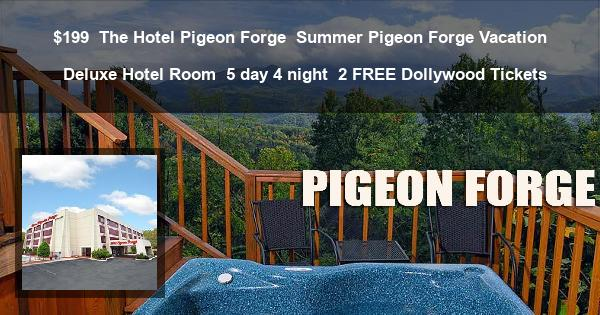$199 | The Hotel Pigeon Forge | Summer Pigeon Forge Vacation | Deluxe Hotel Room | 5 day 4 night | 2 FREE Dollywood Tickets