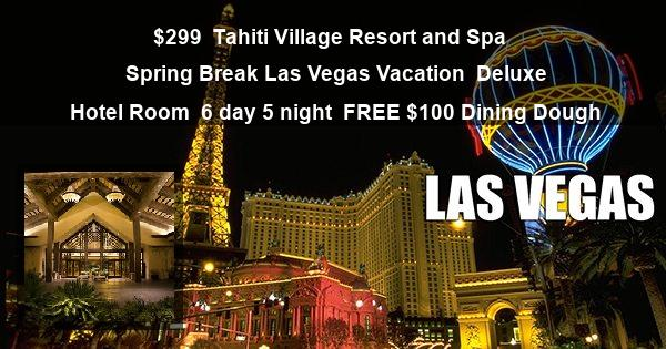 $299 | Tahiti Village Resort and Spa | Spring Break Las Vegas Vacation | Deluxe Hotel Room | 6 day 5 night | FREE $100 Dining Dough