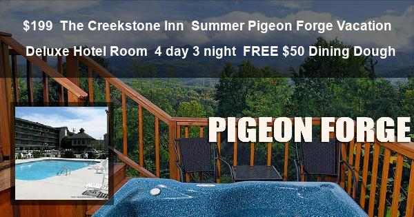 $199 | The Creekstone Inn | Summer Pigeon Forge Vacation | Deluxe Hotel Room | 4 day 3 night | FREE $50 Dining Dough