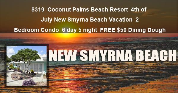 $319 | Coconut Palms Beach Resort | 4th of July New Smyrna Beach Vacation | 2 Bedroom Condo | 6 day 5 night | $50 Dining Dough