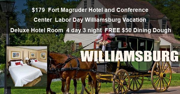 $179 | Fort Magruder Hotel and Conference Center | Labor Day Williamsburg Vacation | Deluxe Hotel Room | 4 day 3 night | $50 Dining Dough