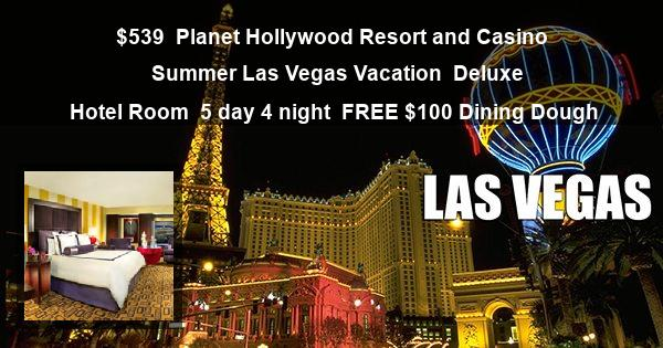 $539   Planet Hollywood Resort and Casino   Summer Las Vegas Vacation   Deluxe Hotel Room   5 day 4 night   FREE $100 Dining Dough