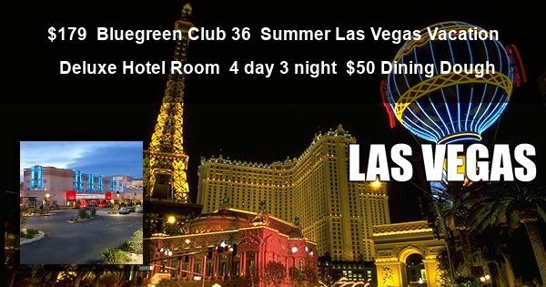 $179   Bluegreen Club 36   Summer Las Vegas Vacation   Deluxe Hotel Room   4 day 3 night   $50 Dining Dough