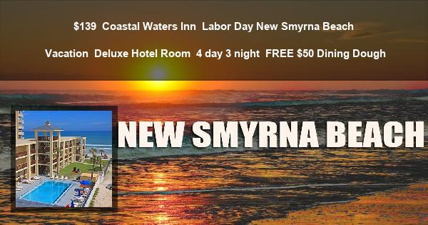 $139 | Coastal Waters Inn | Labor Day New Smyrna Beach Vacation | Deluxe Hotel Room | 4 day 3 night | FREE $50 Dining Dough