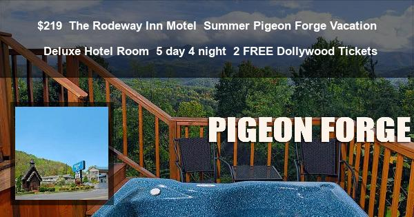 $219 | The Rodeway Inn Motel | Summer Pigeon Forge Vacation | Deluxe Hotel Room | 5 day 4 night | 2 FREE Dollywood Tickets