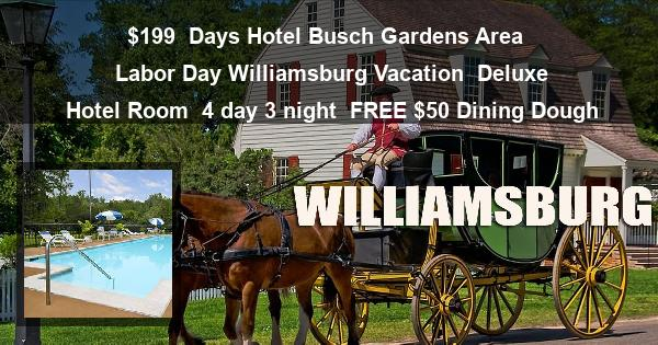 $199   Days Hotel Busch Gardens Area   Labor Day Williamsburg Vacation   Deluxe Hotel Room   4 day 3 night   $50 Dining Dough