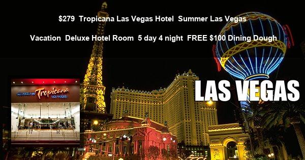 $279 | Tropicana Las Vegas Hotel | Summer Las Vegas Vacation | Deluxe Hotel Room | 5 day 4 night | FREE $100 Dining Dough