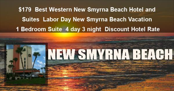 $179 | Best Western New Smyrna Beach Hotel and Suites | Labor Day New Smyrna Beach Vacation | 1 Bedroom Suite | 4 day 3 night | Discount Hotel Rate