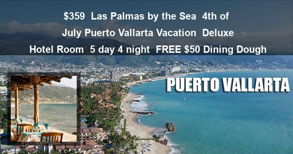 $359 | Las Palmas by the Sea | 4th of July Puerto Vallarta Vacation | Deluxe Hotel Room | 5 day 4 night | $50 Dining Dough