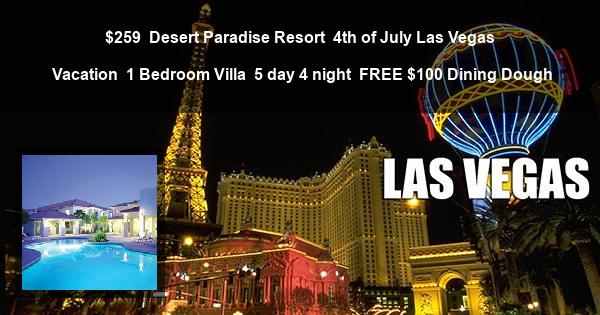 $259 | Desert Paradise Resort | 4th of July Las Vegas Vacation | 1 Bedroom Villa | 5 day 4 night | FREE $100 Dining Dough