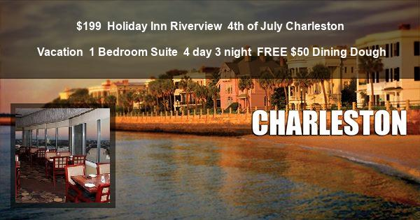 $199 | Holiday Inn Riverview | 4th of July Charleston Vacation | 1 Bedroom Suite | 4 day 3 night | $50 Dining Dough