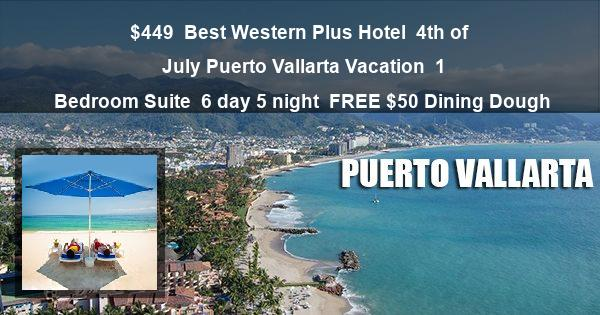 $449 | Best Western Plus Hotel | 4th of July Puerto Vallarta Vacation | 1 Bedroom Suite | 6 day 5 night | $50 Dining Dough