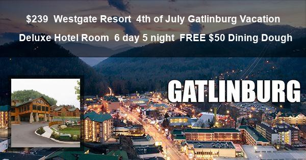 $239 | Westgate Resort | 4th of July Gatlinburg Vacation | Deluxe Hotel Room | 6 day 5 night | FREE $50 Dining Dough