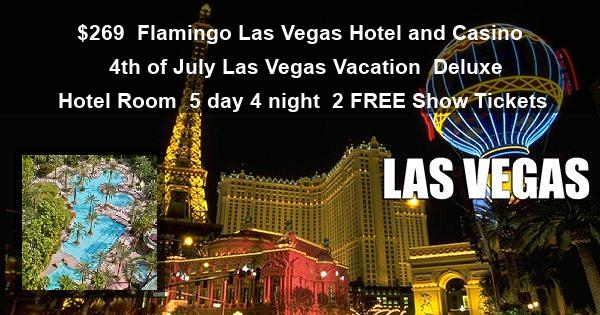 $269   Flamingo Las Vegas Hotel and Casino   4th of July Las Vegas Vacation   Deluxe Hotel Room   5 day 4 night   2 FREE Show Tickets