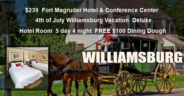 $239 | Fort Magruder Hotel & Conference Center | 4th of July Williamsburg Vacation | Deluxe Hotel Room | 5 day 4 night | $100 Dining Dough