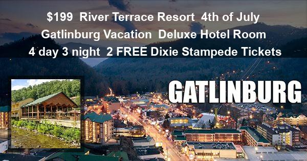 $199 | River Terrace Resort | 4th of July Gatlinburg Vacation | Deluxe Hotel Room | 4 day 3 night | 2 FREE Dixie Stampede Tickets