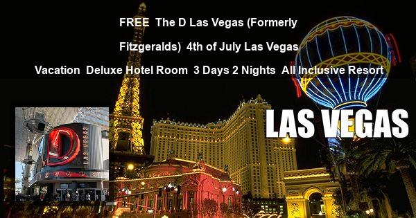 FREE | The D Las Vegas (Formerly Fitzgeralds) | 4th of July Las Vegas Vacation | Deluxe Hotel Room | 3 Days 2 Nights | All Inclusive Resort