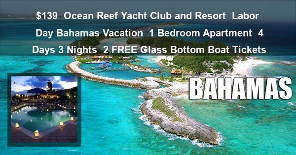 $139 | Ocean Reef Yacht Club and Resort | Labor Day Bahamas Vacation | 1 Bedroom Apartment | 4 Days 3 Nights | 2 Glass Bottom Boat Tickets