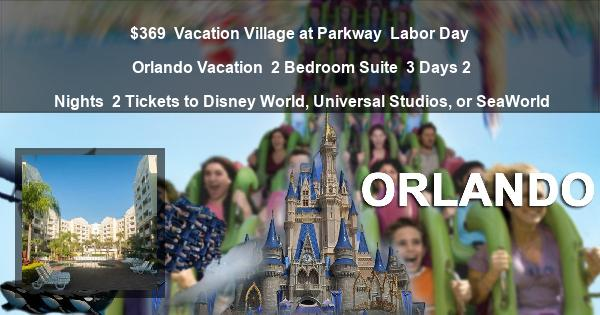 $369 | Vacation Village at Parkway | Labor Day Orlando Vacation | 2 Bedroom Suite | 3 Days 2 Nights | 2 Tickets to Disney World, Universal Studios, or SeaWorld
