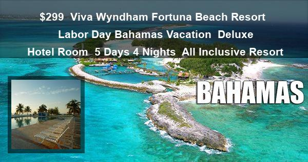 $299 | Viva Wyndham Fortuna Beach Resort | Labor Day Bahamas Vacation | Deluxe Hotel Room | 5 Days 4 Nights | All Inclusive Resort