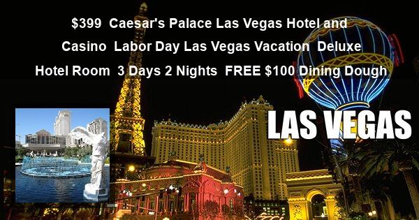 $399 | Caesar's Palace Las Vegas Hotel and Casino | Labor Day Las Vegas Vacation | Deluxe Hotel Room | 3 Days 2 Nights | FREE $100 Dining Dough