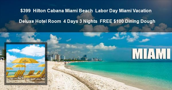 $399 | Hilton Cabana Miami Beach | Labor Day Miami Vacation | Deluxe Hotel Room | 4 Days 3 Nights | FREE $100 Dining Dough