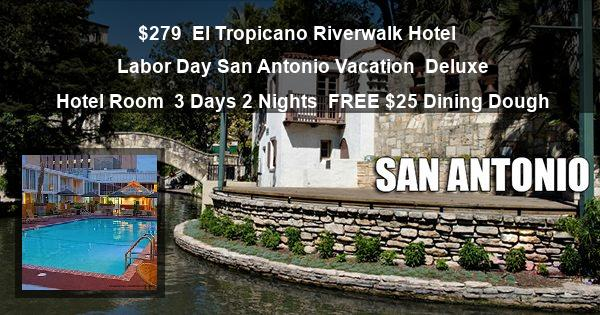 $279 | El Tropicano Riverwalk Hotel | Labor Day San Antonio Vacation | Deluxe Hotel Room | 3 Days 2 Nights | FREE $25 Dining Dough