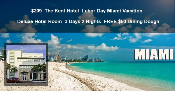 $209 | The Kent Hotel | Labor Day Miami Vacation | Deluxe Hotel Room | 3 Days 2 Nights | FREE $50 Dining Dough