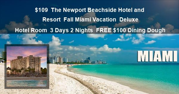$109 | The Newport Beachside Hotel and Resort | Fall Miami Vacation | Deluxe Hotel Room | 3 Days 2 Nights | $100 Dining Dough
