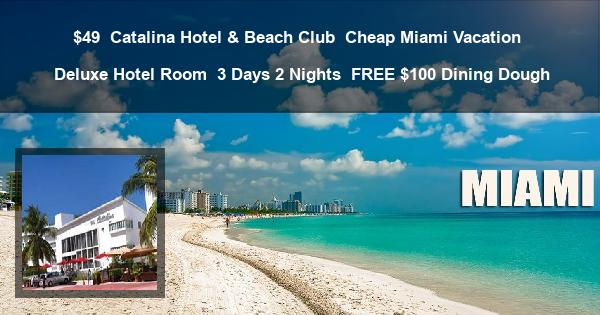 $49 | Catalina Hotel & Beach Club | Cheap Miami Vacation | Deluxe Hotel Room | 3 Days 2 Nights | FREE $100 Dining Dough
