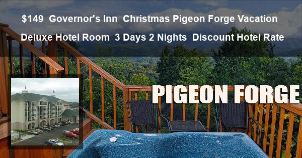 $149 | Governor's Inn | Christmas Pigeon Forge Vacation | Deluxe Hotel Room | 3 Days 2 Nights | Discount Hotel Rate